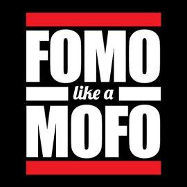 fomo like a mofo